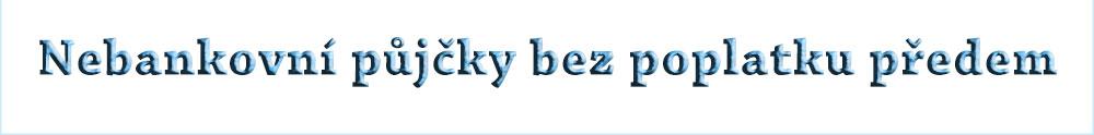 http://nebankovni-pujcky-bez-poplatku-predem.cz
